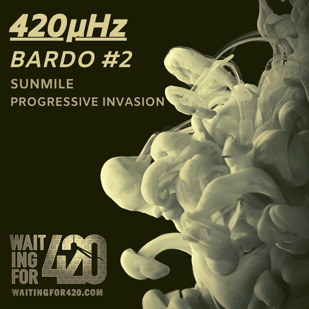SunMile brings his Progressive Invasion to 420μHz Bardo #2